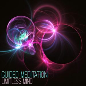 Guided Meditation Limitless Mind to Reality