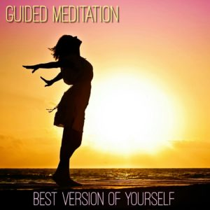 Guided Meditation for Becoming the Best Version of Yourself